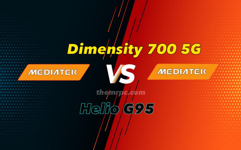 Dimensity 700 5G vs Helio G95