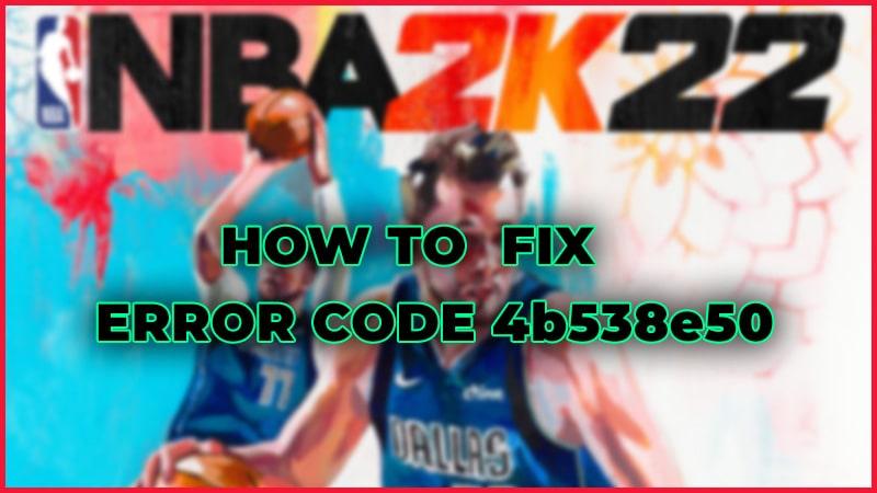 NBA 2K22 – How To Fix Error Code 4b538e50