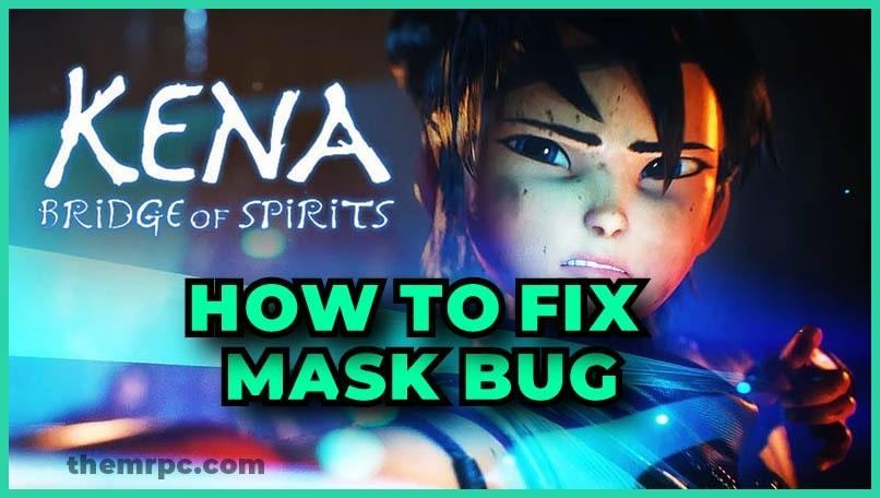 Kena-Bridge-of-Spirits mask bug-800 X 450