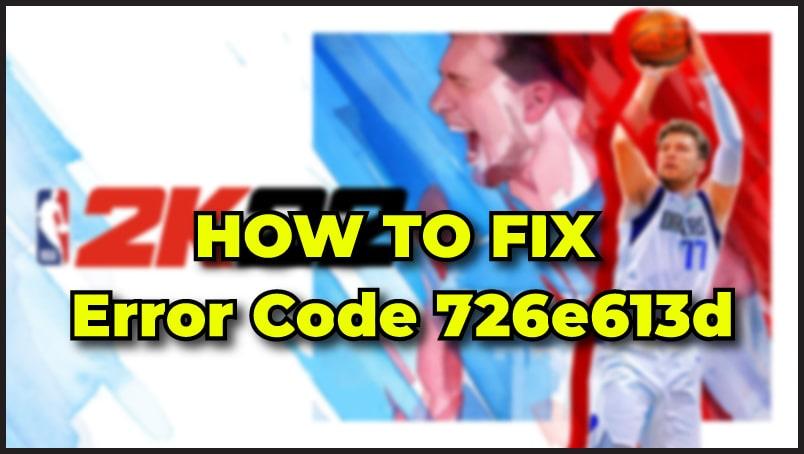 How to fix NBA 2K22 error code 726e613d