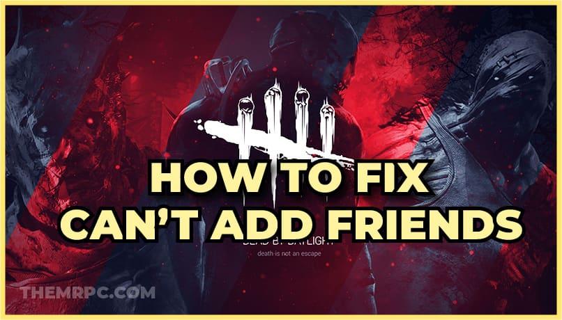 Dead by Daylight (DBD): Why Can't Add Friends Cross Platform (2021) | How To Fix It?