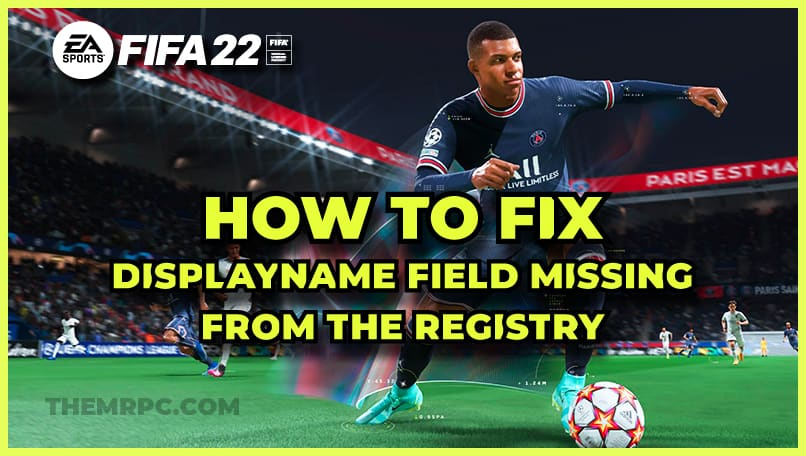 FIFA 22: How To Fix The Displayname Field Missing From The Registry?